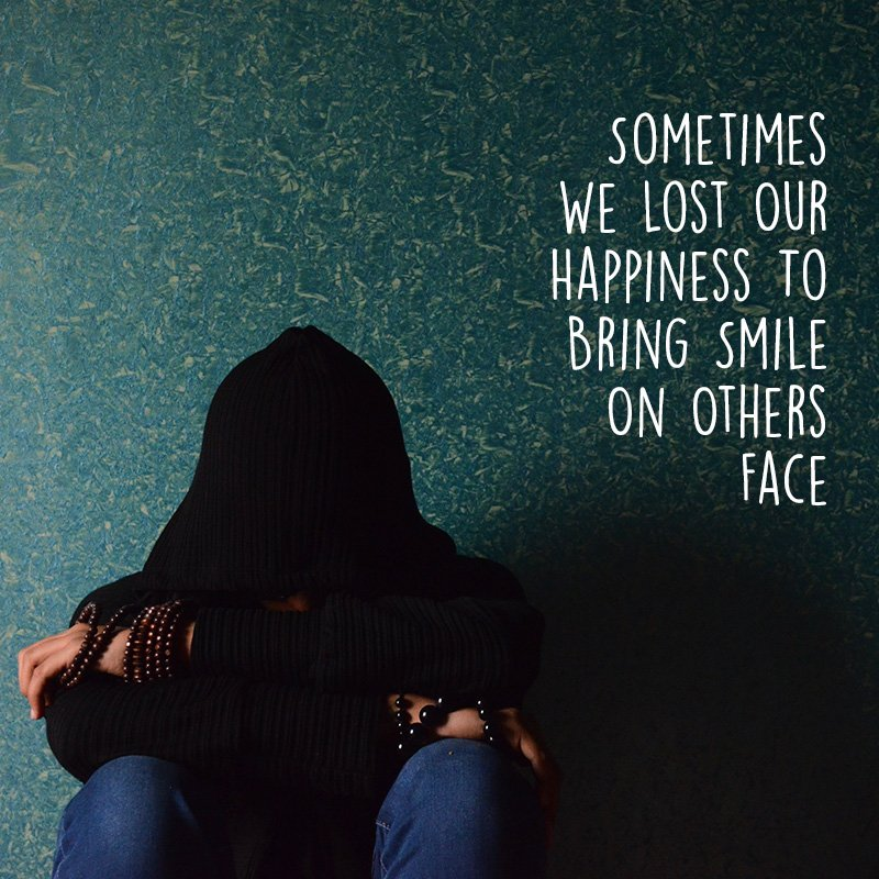 Sometimes we lost our happiness to bring smile on others face